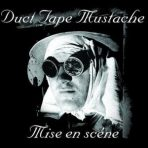 Duct Tape Mustache – Mise En Scéne CD